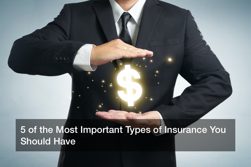 5 of the Most Important Types of Insurance You Should Have ...